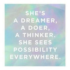 She's a dreamer.