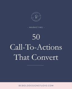 50 Call To Actions that Convert – bebolddesignstudio.com