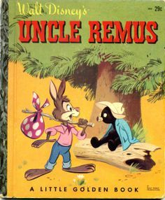 "Walt Disney's Uncle Remus, pictures by Bob Grant for the Walt Disney Studio, adapted the characters and backgrounds created for the Disney movie ""Song of the South,"" retold by Marion Palmer from the original ""Uncle Remus"" stories by Joel Chandler Harris, Golden Press, 1946, 1947, R edition"