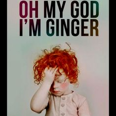 I'm probably going to have red headed kids because I laughed at this and then pinned it!