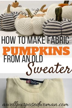 Do you want ot know how to make beautiful fabric pumpkins from an old sweater? This step by step tutorial will show you how to make fabric pumpkins from a sweater! Autumn Crafts, Thanksgiving Crafts, Holiday Crafts, Holiday Ideas, Diy Pumpkin, Pumpkin Crafts, Fall Projects, Sewing Projects, Craft Projects