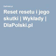 Reset resetu i jego skutki | Wykłady | DlaPolski.pl