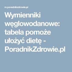 Wymienniki węglowodanowe: tabela pomoże ułożyć dietę  - PoradnikZdrowie.pl