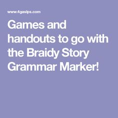 Games and handouts to go with the Braidy Story Grammar Marker!