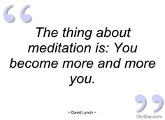 The thing about meditation is - David Lynch - Quotes and sayings