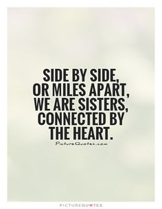 Quote About Sisters Picture side side or miles apart we are sisters connected Quote About Sisters. Here is Quote About Sisters Picture for you. Quote About Sisters homage to a relationship the most famous sister quotes. Little Sister Quotes, Friend Quotes For Girls, Sister Quotes Funny, Best Friend Quotes Funny, Sister Birthday Quotes, Bff Quotes, Funny Quotes, Family Quotes, Sister Sayings
