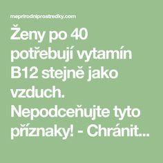 Ženy po 40 potřebují vytamín B12 stejně jako vzduch. Nepodceňujte tyto příznaky! - Chránit své zdraví Math Equations