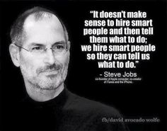 """19 Best Steve Jobs Quotes - """"It doesn't make sense to hire smart people and tell them what to do; We hire smart people so they can tell us what to do. Bad Boss Quotes, Now Quotes, Life Quotes Love, Inspiring Quotes About Life, Great Quotes, Quotes To Live By, Wisdom Quotes, Tech Quotes, Hard Quotes"""