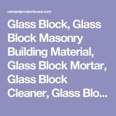 Glass Block, Glass Block Masonry Building Material, Glass Block Mortar, Glass Block Cleaner, Glass Block Caulking, Glass Block Distributor in Lakeland Florida & Surrounding Polk County Area, Cement Products & Supply Co., Inc.