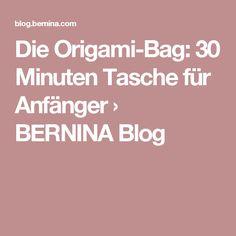 Die Origami-Bag: 30 Minuten Tasche für Anfänger › BERNINA Blog