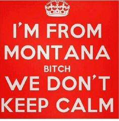 If I lived there, this is what I'd say! Butte Mt, Montana Homes, Big Sky Country, Country Life, My Town, Success Quotes, Keep Calm, Make Me Smile, Best Quotes