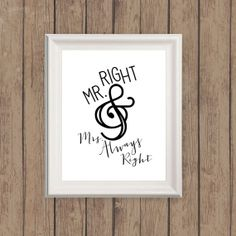 Mr. Right & Mrs. Always Right print for sale here:  www.whattheprint.etsy.com  Would be perfect for the bridal party table at the reception or as a gift to the newlyweds!