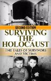 Free Kindle Book -  [History][Free] Holocaust: Surviving the Holocaust: The Tales of Survivors and Victims (Auschwitz, Holocaust, Survivor story, Jewish, Concentration Camps, Eyewitness account, Nazi Book 1)