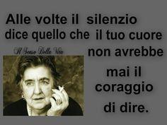 Alda Merini: alle volte il silenzio dice quello che tuo cuore non avrebbe mai il coreggio di dire. A veces el silencio dice aquello que tu corazón nunca tendría el corage de decir.