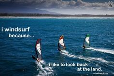 Why I windsurf ?