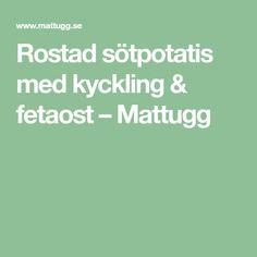 Rostad sötpotatis med kyckling & fetaost – Mattugg
