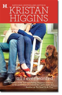 All I Ever Wanted by Kristan Higgins - Another Great Author! I have an autographed copy of this one! ;)