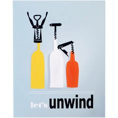 Let's Unwind - Bottle Up Print #unwind #wine #drinks