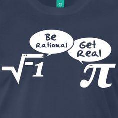 Be rational, get real - mathematics T-Shirts - Men's Premium T-Shirt