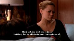"""""""But When did we start letting boys dictate our happiness?"""" - Haley James Scott; One Tree Hill"""