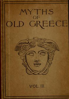 Front cover of 'Myths of Old Greece' (Vol 111). Author - Mara L. Pratt. Published 1896 by Educational Publishing Company. Boston.archive.org