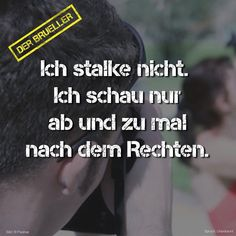 Ich #stalke nicht... #brüller #spruch #sprüche #spruchseite #life #lifeisstrange #lifehacks #sprücheundzitate