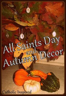 Autumn and All Saints Day Decor {and a Link-up} - Catholic Inspired