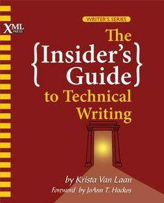 """Whether you're thinking of becoming a technical writer, just starting out, or you've been working for a while and feel the need to take your skills to the next level, 'The Insider's Guide to Technical Writing' can help you be a successful technical writer and build a satisfying career."""