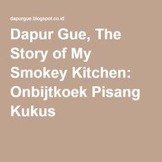 Dapur Gue, The Story of My Smokey Kitchen: Onbijtkoek Pisang Kukus