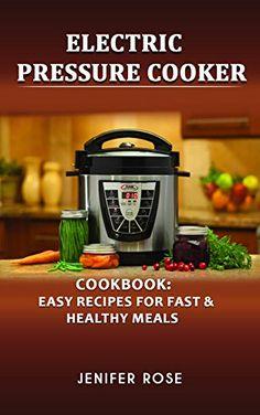 Electric Pressure Cooker Cookbook: Easy Recipes for Fast & Healthy Meals: Easy Recipes for Fast & Healthy Meals, http://www.amazon.com/gp/product/B06Y1QRYPK/ref=cm_sw_r_pi_eb_8BI9yb6AYDWN5