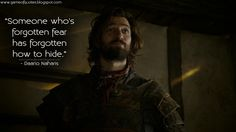 """Someone who's forgotten fear has forgotten how to hide."" - Daario Naharis  http://gameofquotes.blogspot.com/2015/04/someone-whos-forgotten-fear-has.html #GameofThrones"