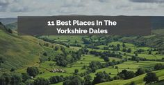 The Yorkshire Dales have long been a favorite area for walkers and day trippers. Here are the best 'Dales' places to visit.