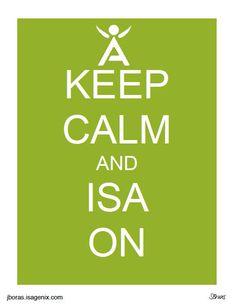 Keep Calm and ISA ON http://CaralynWms.isagenix.com or IsagenixJax@gmail.com