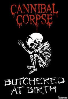 Cannibal Corpse ~ Butchered at Birth