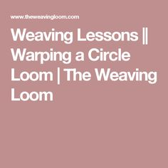 Weaving Lessons || Warping a Circle Loom | The Weaving Loom