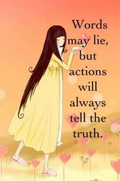 Actions always tell the truth...