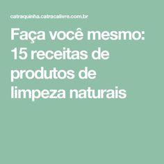 Faça você mesmo: 15 receitas de produtos de limpeza naturais