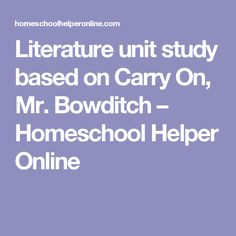 Literature unit study based on Carry On, Mr. Bowditch – Homeschool Helper Online