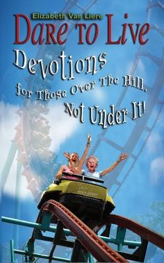 Dare to Live: A Humorous  Devotional Those Over The Hill, Not Under It!: Christian Devotionals for Spiritual Assisted Living Seniors and the Elderly (A Christian Devotions Ministries Resource Book 1) by Elizabeth Van Liere, http://www.amazon.com/dp/B004LZ53UC/ref=cm_sw_r_pi_dp_3F44tb0075J0Z