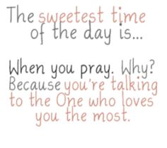 Nothing could be more true!  My favorite time of the day!