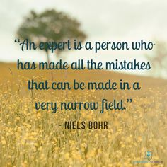 """An expert is a person who has made all the mistakes that can be made in a very narrow field."" - Niels Bohr"