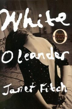 White Oleander, Janet Fitch #whiteoleander #janetfitch #bookmadeintomovie