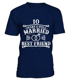 10 years married to my best friend Tshirt. Great Ideas For Men/Women For Wedding Anniversary