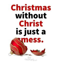 Merry Christmas Quotes : Illustration Description Christmas without Christ is just a mess. Christmas Jesus, Christmas Quotes, Christmas Greetings, All Things Christmas, Christmas Holidays, Merry Christmas, Christmas Ideas, Holiday Fun, Christmas Decorations