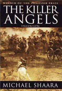 The Killer Angels ~ Michael Shaara Classic historical novel about Gettysburg.