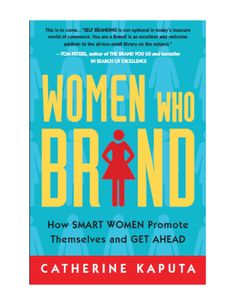 """My new book, Women Who Brand: How Successful Women Promote Themselves and Get Ahead"""" will be out in the fall of 2014.  Here are some quotes from the book."""