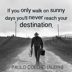 Paulo Coelho: If you only walk on sunny days, you'll never reach your destination. Monday Motivation Quotes, Monday Quotes, Motivational Monday, Motivational Thoughts, Winston Churchill, Quotes To Live By, Me Quotes, 2017 Quotes, Philosophy Quotes