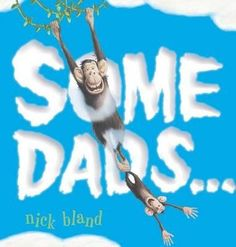 Some Dads ... from award winning author Nick Bland. Father's Day
