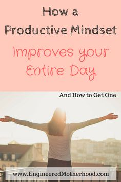Start Each Day on the Right Foot. A productive mindset will improve your entire day and boost productivity!