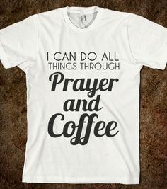 I CAN DO ALL THINGS THROUGH PRAYER AND COFFEE - glamfoxx.com - Skreened T-shirts, Organic Shirts, Hoodies, Kids Tees, Baby One-Pieces and Tote Bags